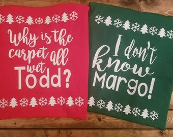 Why is the carpet wet Todd I don't know Margo Funny Lampoons Christmas Shirt Great Gift for Parties. ***Add sizes in buyer notes!!!!***