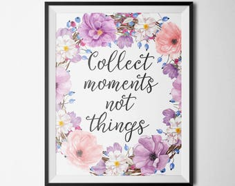 Collect Moments Not Things Inspirational Quote Floral Print Motivational Print Apartment Decor Wall Decor Wall Art Printable