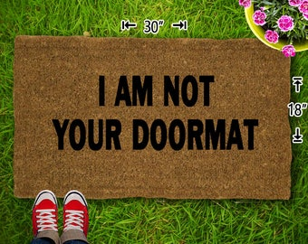 I Am Not Your Doormat Coir Doormat - 18x30 - Welcome Mat - House Warming - Mud Room - Gift - Custom
