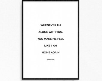 Love song lyrics. The cure lyrics. Whenever I'm alone with you poster. Printable poster. Typography art. Love quote