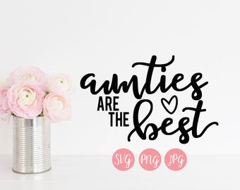 Aunties are the Best, SVG, PNG, JPEG, Cutting File, Gift for Aunt