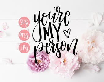 Hand Lettered You're my Person SVG PNG JPEG Cutting file Instant Download Cricut Silhouette Cutting File Love Quotes
