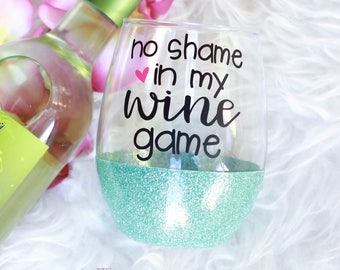 No Shame in My Wine Game Wine Glass / Wine Gift / Funny Wine Glass / Glitter Wine Glass / Wine Lovers Gifts / Mom Wine Glass / Gifts for Her