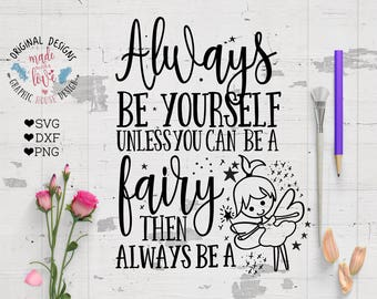 Fairy svg file, Fairy Cut File, Always be yourself unless you can a fairy, girls svg, nursery svg, nursery cut file, fairy design, fairy svg