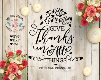 Give Thanks in All Things Scripture Cut File and Printable available in SVG, DXF and PNG, Bible Verse Thanksgiving Cut File, Bible Printable