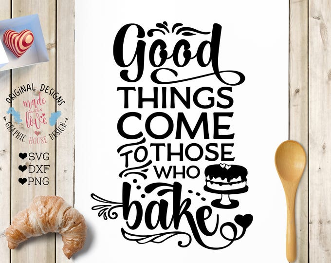 Cooking Cut File and Printable, Good things come to those who bake Cut File in SVG, DXF, PNG, Bake Printable, Baking Cut File, Baking svg