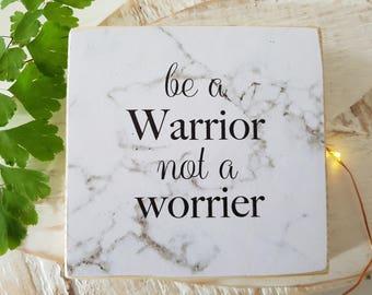Be a warrior not a worrier. Handmade Wooden Sign/Coaster. Printed Sign.