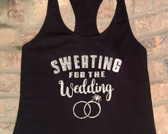 Sweating For The Wedding Tank Top Shirt, Brides Maids, Team Wedding Tank Top, Womens Gym Workout FAST SHIPPING