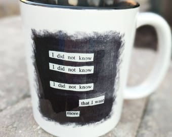 Blackout Poetry Mug, Faith, Heart, Inspiration, I Did Not Know That I Want More