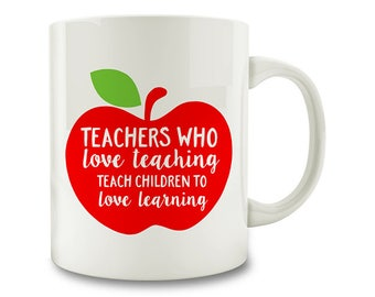 Teachers Who Love Teaching Teach Children To Love Learning Coffee Mug (D45)