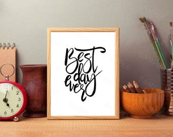 Best Day Ever,  Brush Calligraphy,  Home Decor, Printable Art, Wall Art, INSTANT DOWNLOAD