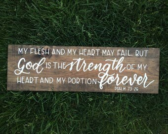 """Hand lettered """"My flesh and my heart may fail"""" Psalm 73:26 scripture wood sign, rustic home decor"""