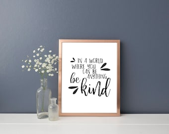 In A World Where You Can Be Anything, Be Kind Print, Digital Download