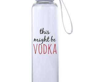 This Might Be Vodka - Funny Water Bottle - 20oz - BPA Free Glass - Secure Cap with Carry Strap - Perfect Gift - Trendy Workout Water Bottle
