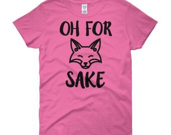 Oh For Fox Sake Shirt - Funny Fox Shirt - Cute Women's Shirt - Cute Fox Shirt