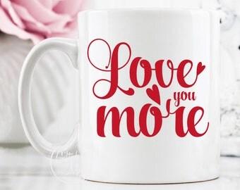 Love You More Mug, I Love You Mug, Love You Coffee Mug, Love Mug Gift, Gift for Her, Gift For Him