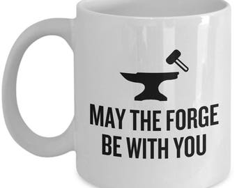 Funny Blacksmith Coffee Mug - Blacksmithing Gift - Forging - May The Forge Be With You