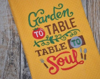 Garden to Table, Table to Soul - Personalized Kitchen Embroidered Towel - Hostess Gift - Housewarming Gift - Country Kitchen
