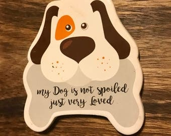 My Dog is not spoiled, just very loved  Dog  magnet Lover Gift Dog Best Friend Gift