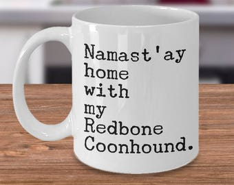Redbone Coonhound Mug Redbone Coonhound Gifts - Namast'ay Home With My Redbone Coonhound Coffee Mug Ceramic Tea Cup Gift