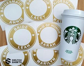 Starbucks Bridal Party Custom Vinyl Decal or Vinyl Decal on Authentic Starbucks Reusable Cup
