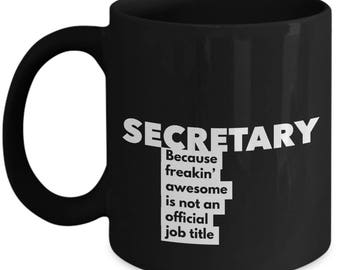 Secretary because freakin' awesome is not an official job title - Unique Gift Black Coffee Mug