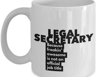 Legal Secretary because freakin' awesome is not an official job title - Unique Gift Coffee Mug