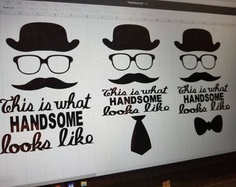 This Is What Handsome Looks Like, Mustache, Top Hat, Neck Tie, Bowtie, Handsome Man - 3 Separate Choices - All Are Adorable!