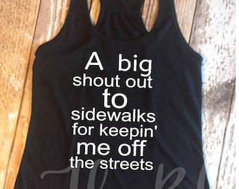 A big shout out to sidewalks for keeping me off the streets black racerback tank top