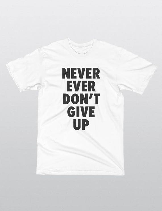 Never Ever Dont Give Up | UNISEX 100% Cotton T-Shirt