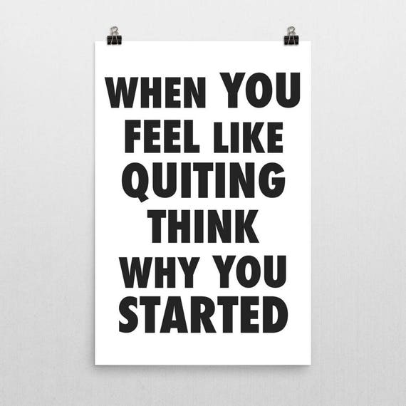 When You Feel Like Quitting Think Why You Started | Wall Art | Poster