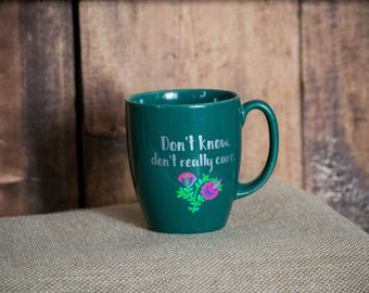 Don't Know, Don't Really Care Mug, Ceramic Mug, Cute Mug