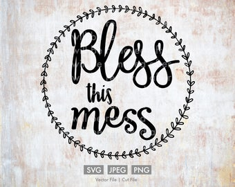 Bless this Mess - Vector / Cut File - Silhouette, Cricut, SVG, PNG, JPEG, Clip Art, Stock Photo, Download, Wreath, Quote, Home, Decor, Room