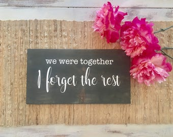 dbc | we were together I forget the rest wooden sign