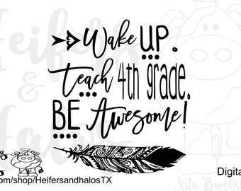 Wake up, teach 4th grade, be awesome!  Can be changed to any grade or subject for t-shirts, decals, yeti cups, CUTTING FILE for machines