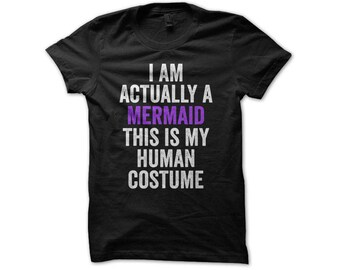 Mermaid Costume - I Am Actually A Mermaid This Is My Human Costume - Mermaid Shirt - Undercover Mermaid - Halloween Costume - Shirt Costume