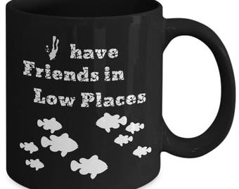 Funny Mug For Divers, I Have Friends In Low Places, Humorous Coffee Cup, Gift Idea for Birthdays or Christmas