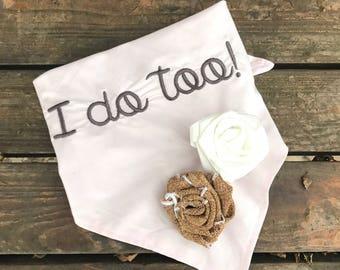 """Wedding Engagement Dog Bandana // """"I Do Too"""" Bandana // Save the Date Pet Bandana // Custom Personalized Rose Dog Bandana // Engagement Gift"""
