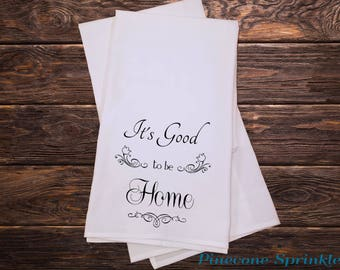 Tea Towel - Kitchen Towels - Screen Printed Flour Sack Towel - Tea Towel Flour Sack - Dish Towels - Phrases - It's Good To Be Home