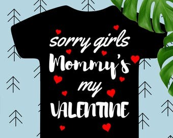 Sorry Girls my Mommy is my Valentine svg Boy valentines svg Love svg Arrow Heart svg files for cricut silhouette digital svg dxf eps png