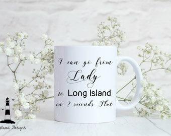 I can go from Lady to Long Island in 2 seconds flat Mug, Long Island Coffee Mug, Customized Coffee Mug, Customized Long Island Mug, LI Mug