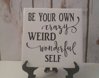 Be Your Own Crazy Weird Wonderful Self Decorative Ceramic Tile Decor, Inspire, Christmas, Gift, Girls