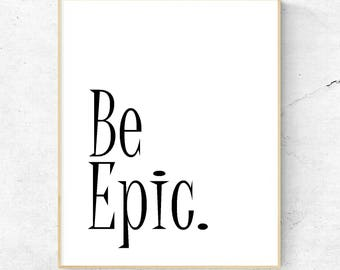 Wall Art Quote, Be Epic, Wall Print, Decor, Wall Art Unique, Wall Art Quirky, Unmounted, Free UK Shipping