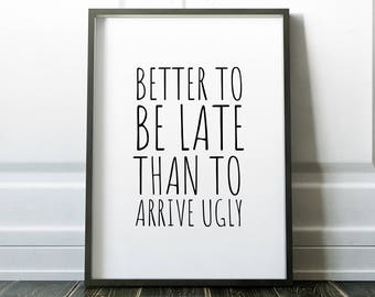 Bathroom Decor, Better To Be late Than To Arrive Ugly, Bathroom Quote Positive Print, Funny Decor, Bathroom Artwork, Wall Art, Printable