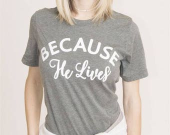 Because HE lives Shirt