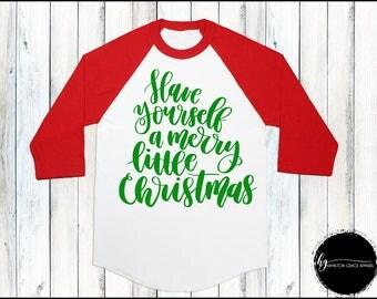 Christmas Shirt Women's Christmas Shirt Ladies Christmas Shirt Have yourself a merry little christmas Shirt Christmas Raglan Christmas Tee