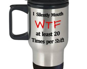 Nurse Travel Mug - I Silently Mouth WTF - Travel Mug