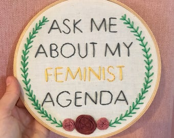 "ask me about my feminist agenda - 7"" or 8"" hand embroidery wall art"