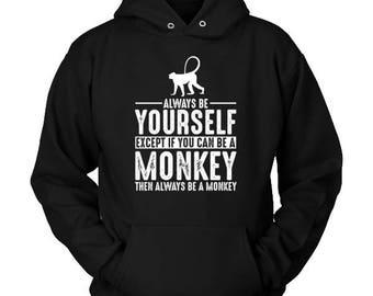 Monkey Hoodie - Always Be Yourself -Monkey Gift Spirit Animal Totem Sweater Shirt