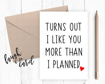 Turns out I like you, Anniversary card, engagement card, love, husband, wife, girlfriend card, boyfriend card, funny card, funny anniversary